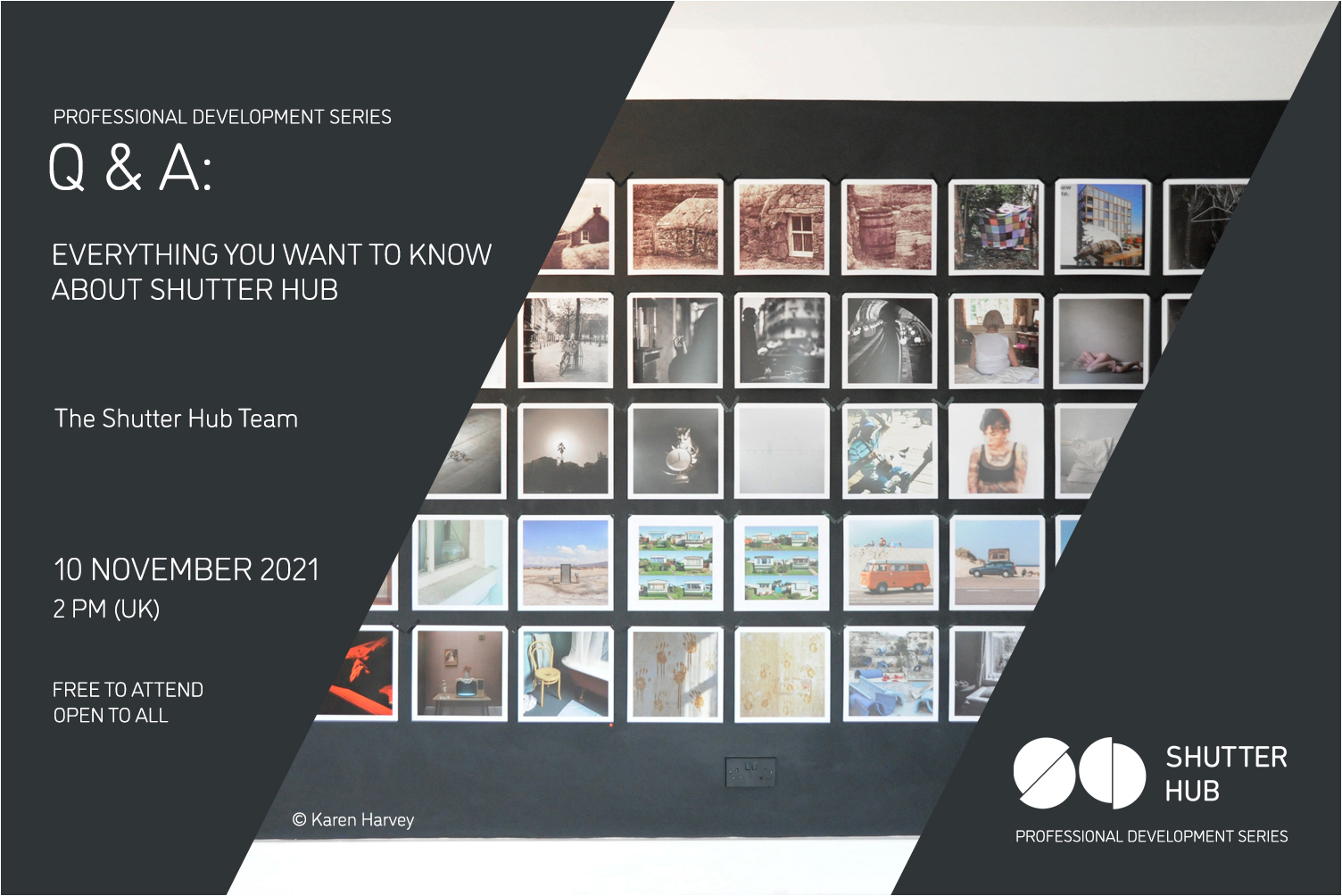 Graphic with the words 'Professional Development Series, Q&A: EVERYTHING YOU WANT TO KNOW ABOUT SHUTTER HUB, The Shutter Hub Team, 10 November 2021, 2pm (UK), Free to attend, open to all' photograph of square prints on a black wall, is shown, with '© Karen Harvey' below, and the Shutter Hub logo is at the bottom right with 'Professional Development Series' written below.